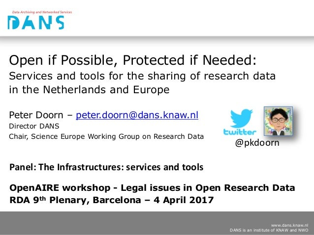 www.dans.knaw.nl DANS is an institute of KNAW and NWO Open if Possible, Protected if Needed: Services and tools for the sh...