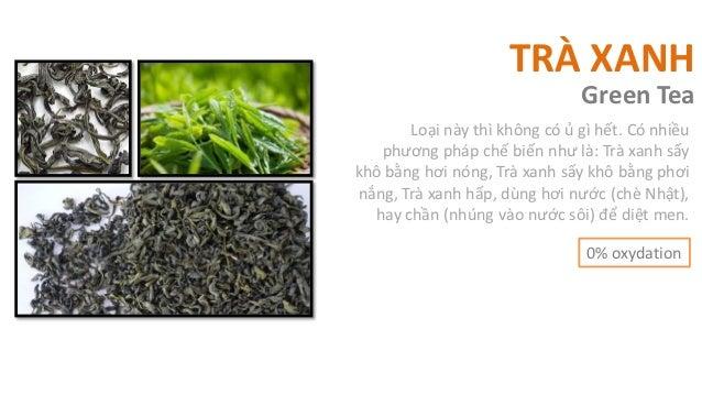 TRÀ XANH                               Green Tea       Loại này thì không có ủ gì hết. Có nhiều   phương pháp chế biến như...