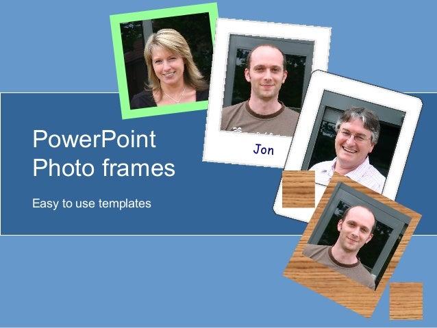 Jon PowerPoint Photo frames Easy to use templates Jo