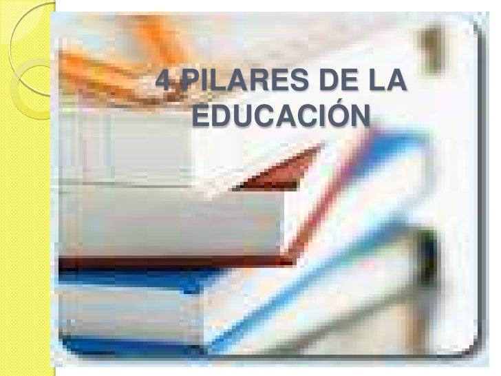 4 PILARES DE LA EDUCACIÓN<br />