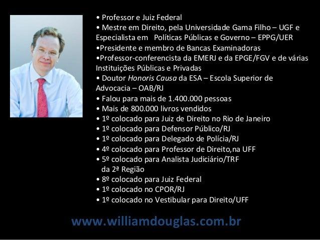 • Professor e Juiz Federal • Mestre em Direito, pela Universidade Gama Filho – UGF e Especialista em Políticas Públicas e ...