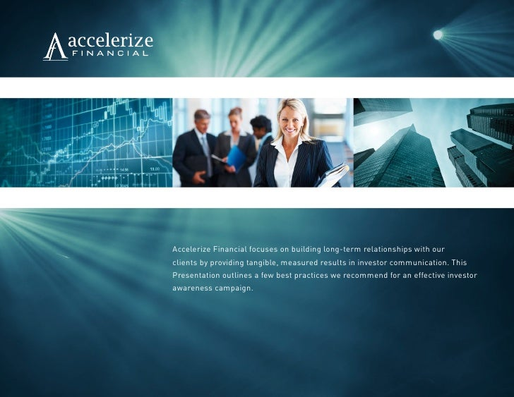Accelerize Financial focuses on building long-term relationships with ourclients by providing tangible, measured results i...