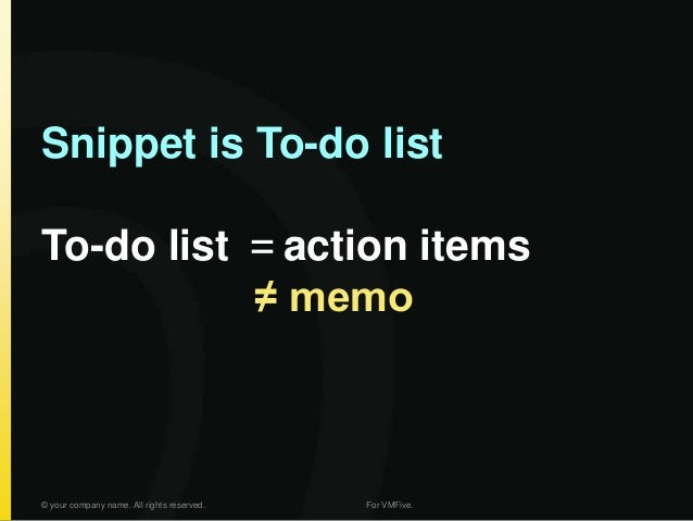 Snippet is To-do list To-do list =action items ≠ memo © your company name. All rights reserved. For VMFive.