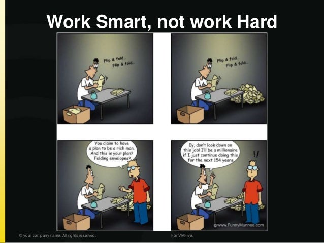 Work Smart, not work Hard © your company name. All rights reserved. For VMFive.
