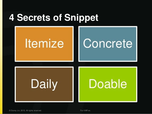4 Secrets of Snippet Itemize Concrete Daily Doable © Danny Lin, 2015. All rights reserved. For VMFive.