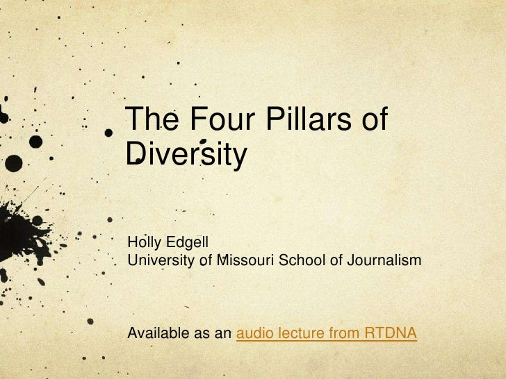 The Four Pillars of Diversity		<br />Holly Edgell<br />University of Missouri School of Journalism<br />Available as an au...