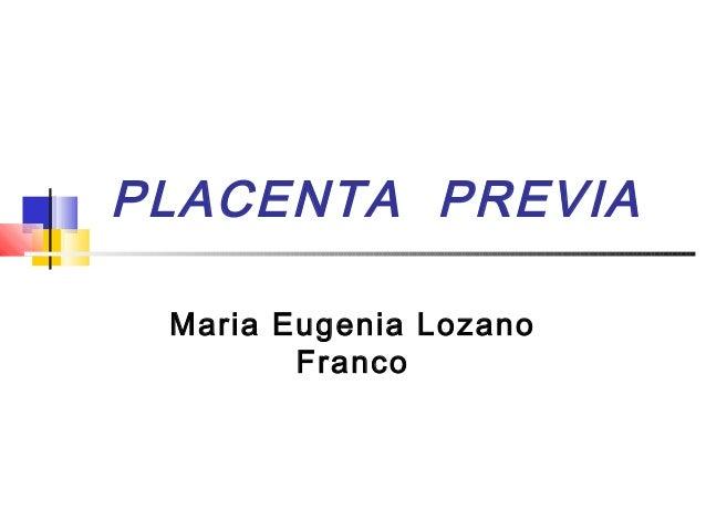 PLACENTA PREVIA Maria Eugenia Lozano Franco