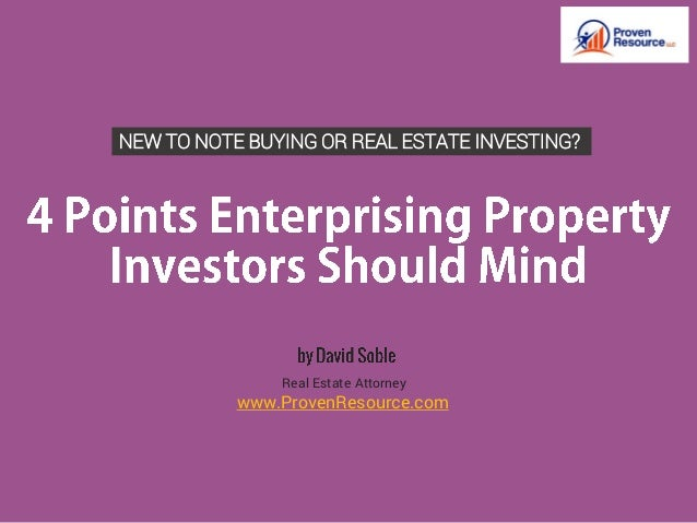 Real Estate Attorney www.ProvenResource.com NEW TO NOTE BUYING OR REAL ESTATE INVESTING?