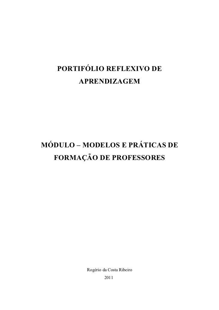 PORTIFÓLIO REFLEXIVO DE        APRENDIZAGEMMÓDULO – MODELOS E PRÁTICAS DE  FORMAÇÃO DE PROFESSORES          Rogério da Cos...