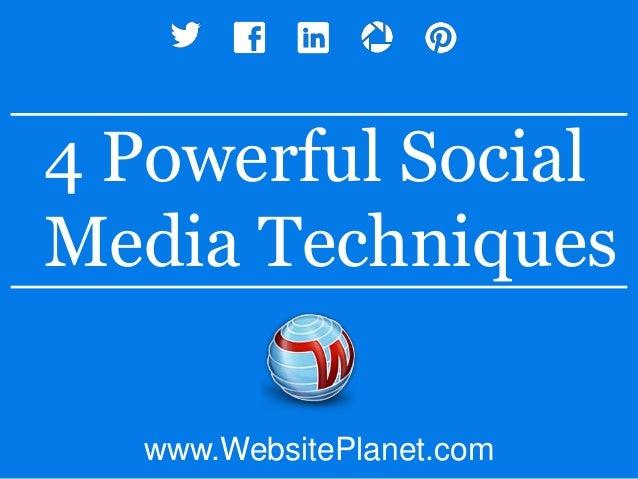 www.WebsitePlanet.com4 Powerful SocialMedia Techniques
