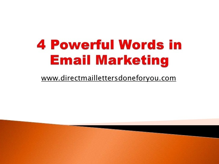 4 Powerful Words in Email Marketing<br />www.directmaillettersdoneforyou.com<br />