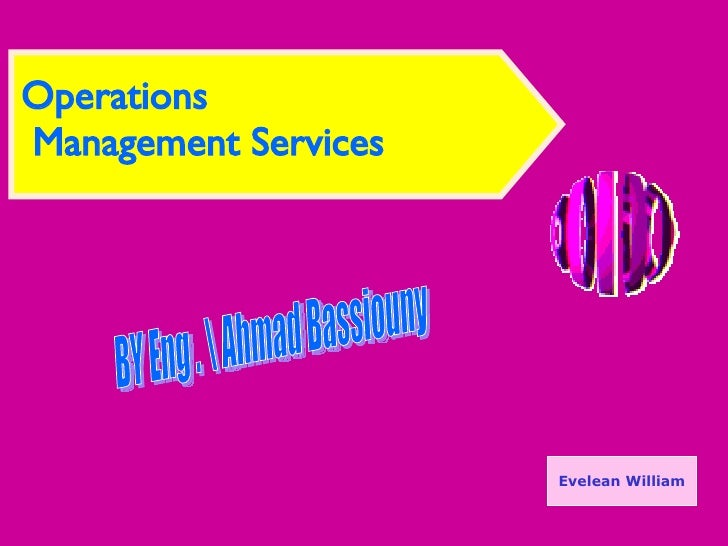 Operations  Management Services Evelean William BY Eng .  Ahmad Bassiouny