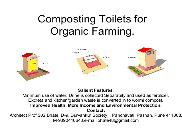 Composting Toilets for Organic Farming. Salient Features. Minimum use of water, Urine is collected Separately and used as ...