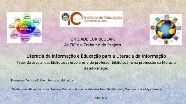 Literacia da Informação e Educação para a Literacia da Informação Papel da escola, das bibliotecas escolares e do professo...