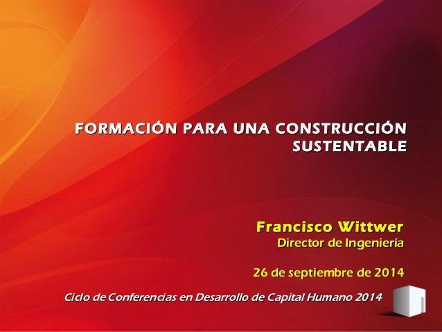 Francisco WittwerFrancisco Wittwer Director de IngenieríaDirector de Ingeniería 26 de septiembre de 201426 de septiembre d...