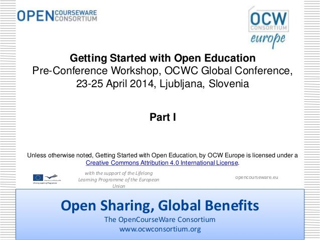 Open Sharing, Global Benefits The OpenCourseWare Consortium www.ocwconsortium.org Getting Started with Open Education Pre-...
