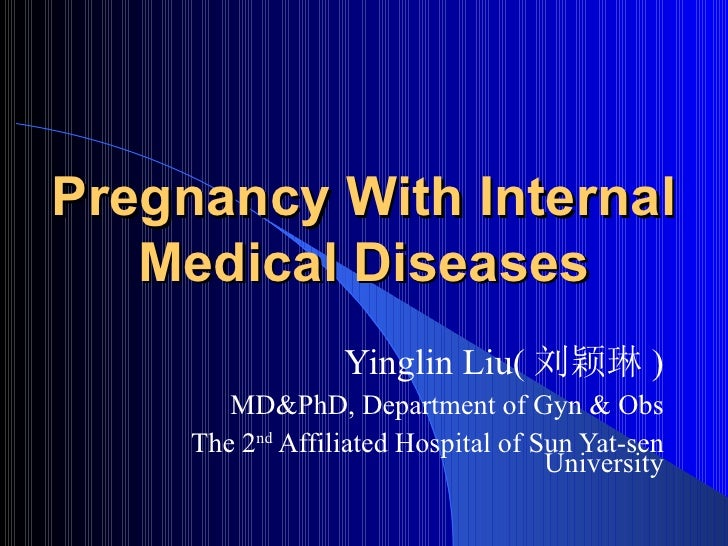 Pregnancy With Internal Medical Diseases Yinglin Liu( 刘颖琳 ) MD&PhD, Department of Gyn & Obs The 2 nd  Affiliated Hospital ...