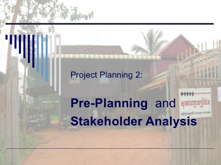 Project Planning 2:    Pre-Planning   and Stakeholder Analysis