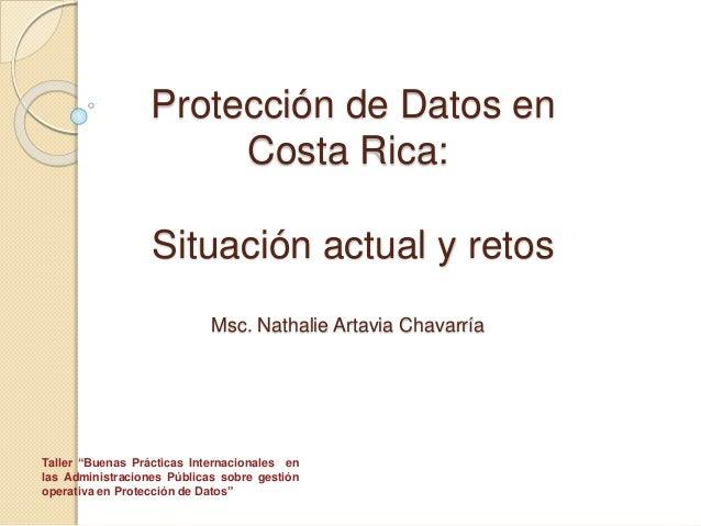 "Protección de Datos en Costa Rica: Situación actual y retos Msc. Nathalie Artavia Chavarría Taller ""Buenas Prácticas Inter..."