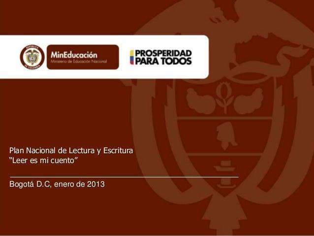 """Bogotá D.C, enero de 2013 Plan Nacional de Lectura y Escritura """"Leer es mi cuento"""""""