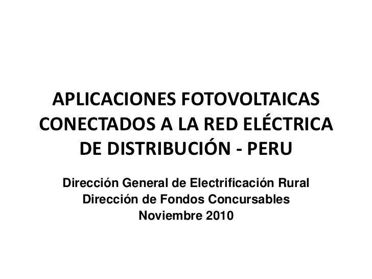 APLICACIONES FOTOVOLTAICAS CONECTADOS A LA RED ELÉCTRICA DE DISTRIBUCIÓN - PERU<br />Dirección General de Electrificación ...