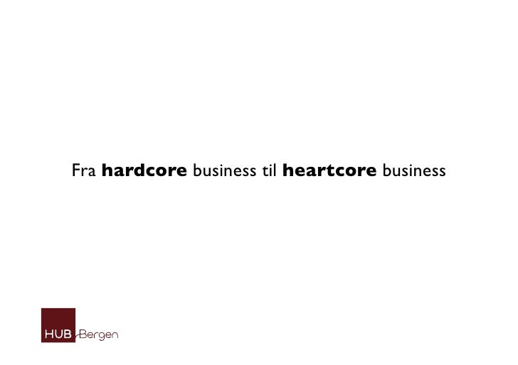 Fra hardcore business til heartcore business