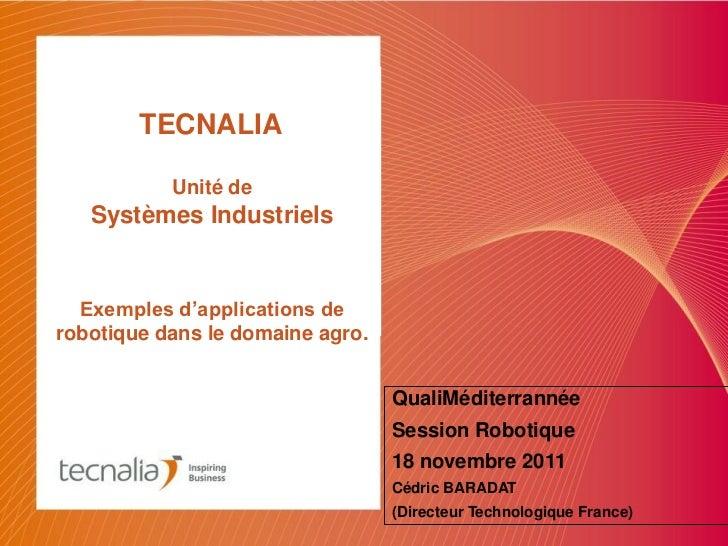 TECNALIA           Unité de   Systèmes Industriels  Exemples d'applications derobotique dans le domaine agro.             ...