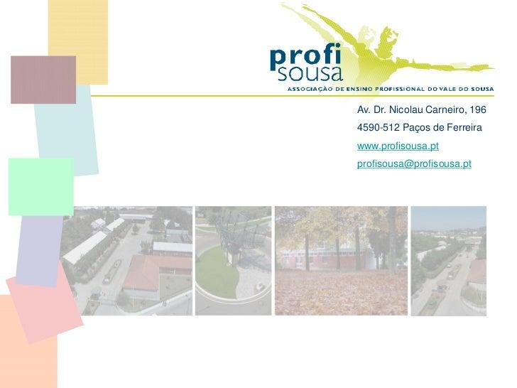 Av. Dr. Nicolau Carneiro, 1964590-512 Paços de Ferreirawww.profisousa.ptprofisousa@profisousa.pt