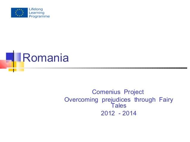 Romania  Comenius Project  Overcoming prejudices through Fairy  Tales  2012 - 2014