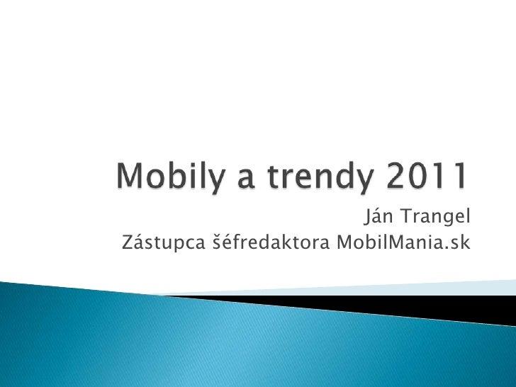 Mobily a trendy 2011<br />Ján Trangel<br />Zástupca šéfredaktora MobilMania.sk<br />