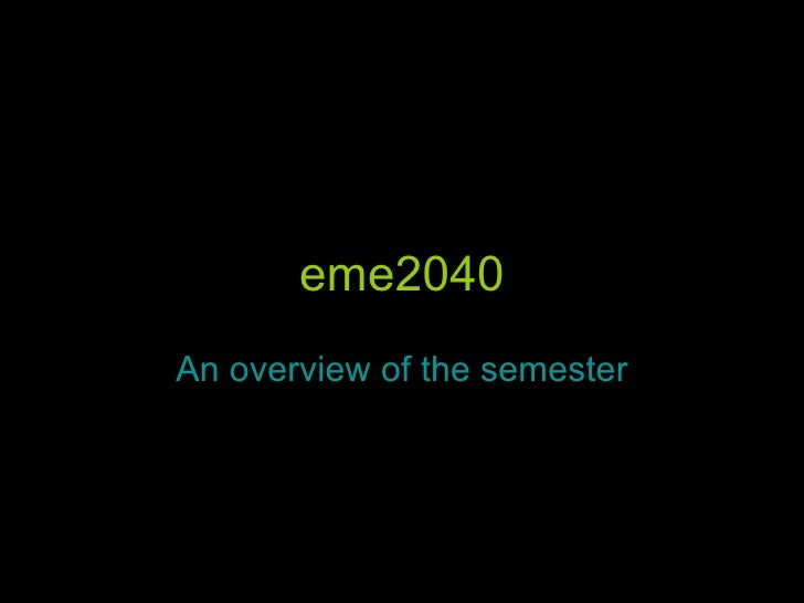 eme2040 An overview of the semester