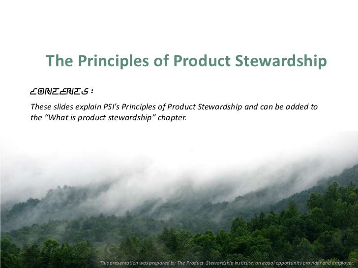 The Principles of Product StewardshipContents:These slides explain PSI's Principles of Product Stewardship and can be adde...