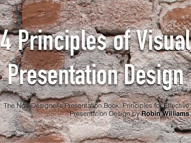 4 Principles of Visual Presentation Design The Non-Designer's Presentation Book: Principles for Effective Presentation Des...