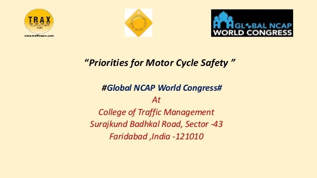 """Priorities for Motor Cycle Safety "" #Global NCAP World Congress# At College of Traffic Management Surajkund Badhkal Road,..."
