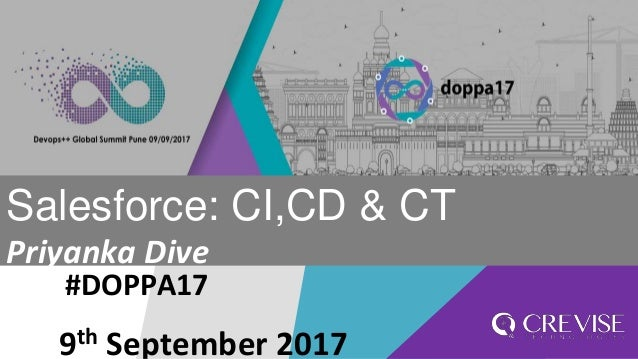 #DOPPA17 Salesforce: CI,CD & CT Priyanka Dive 9th September 2017