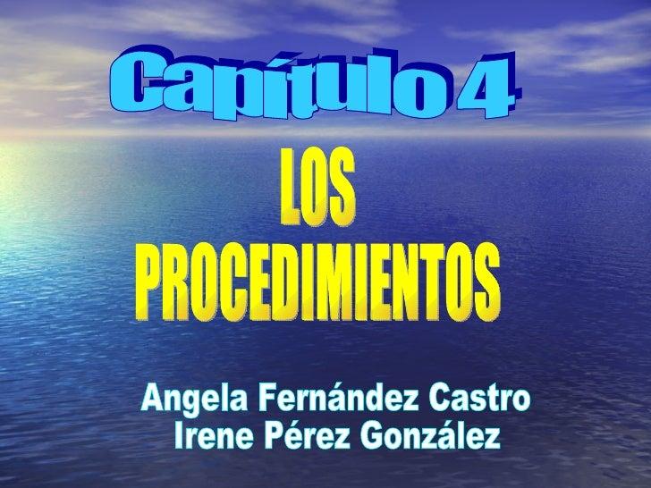 LOS PROCEDIMIENTOS Capítulo 4 Angela Fernández Castro Irene Pérez González