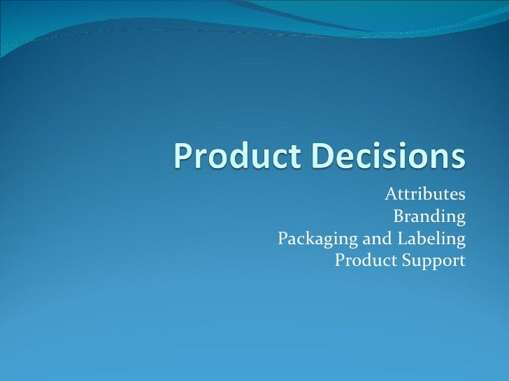 Attributes             BrandingPackaging and Labeling      Product Support