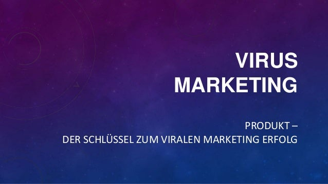 VIRUS MARKETING PRODUKT – DER SCHLÜSSEL ZUM VIRALEN MARKETING ERFOLG