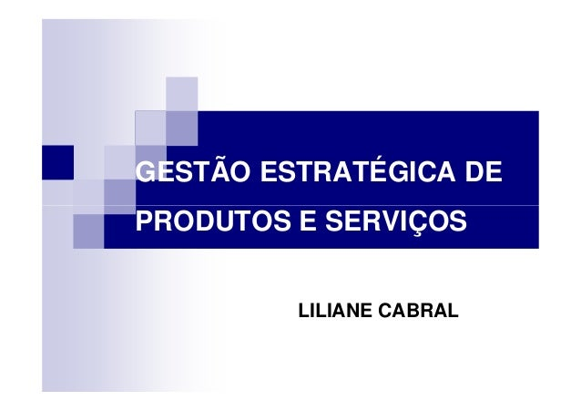 GESTÃO ESTRATÉGICA DE PRODUTOS E SERVIÇOS LILIANE CABRAL