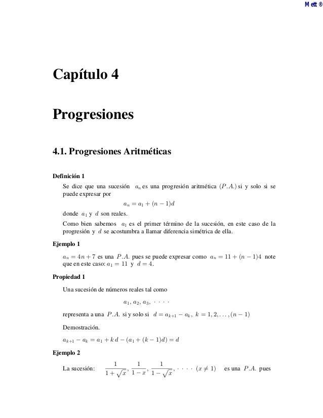 Mett ®  Capítulo 4 Progresiones 4.1. Progresiones Aritméticas Definición 1  Se dice que una sucesión +8 es una progresión ...