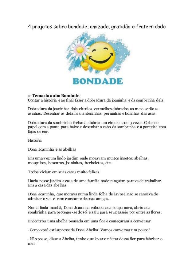 4 projetos sobre bondade, amizade, gratidão e fraternidade 1-Tema da aula: Bondade Contar a história e ao final fazer a do...