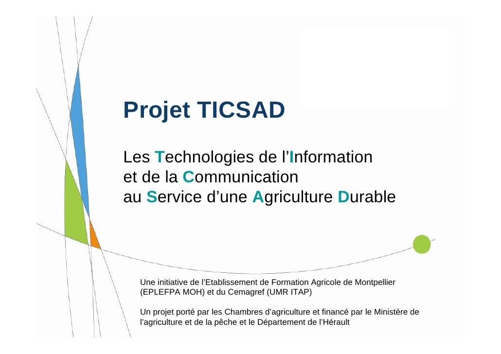 Projet TICSAD Les Technologies de l'Information et de la Communication au Service d'une Agriculture Durable      Une initi...