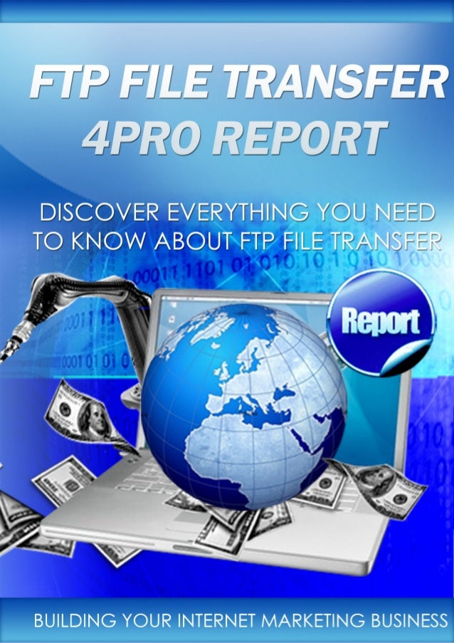 FTP FILE TRANSFER 4PRO REPORTGet All Internet Marketing 4Pro Reports For Free!            Page 1 of 13