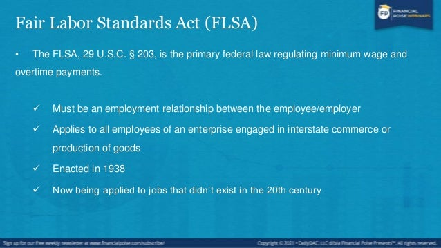 Fair Labor Standards Act (FLSA) • Two types of coverage:  Enterprise coverage: If an enterprise is covered, all employees...