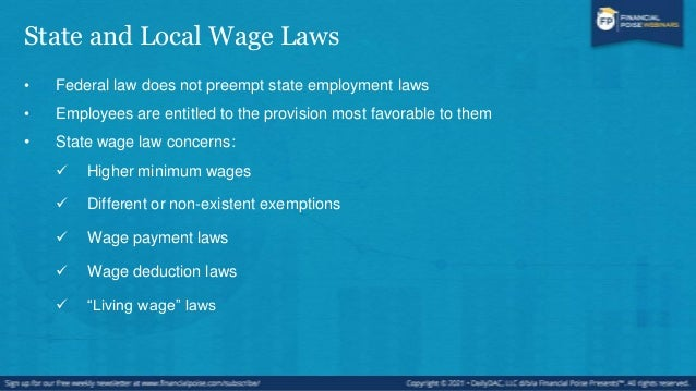 Impact of State Wage and Hour Laws • State or local law claims may be brought as class actions as opposed to FLSA collecti...