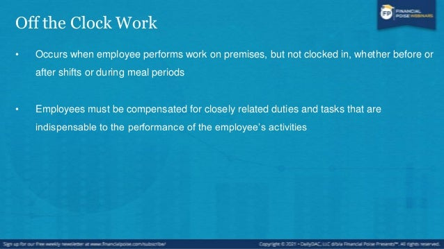 Policies Regarding Off the Clock Work • Accurately record all work time • Prohibit off-the-clock work • Mandatory process ...