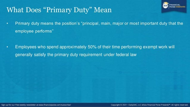 Primary Duty: Factors to Consider • The following factors should be considered:  The relative importance of the exempt du...