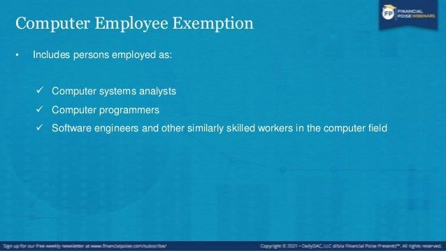 Computer Employees are Not • Employees engaged in the manufacture or repair of computer hardware and related equipment; • ...