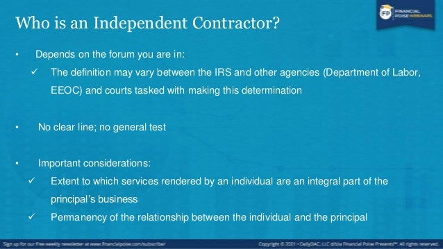 Who is an Independent Contractor? • The amount of investment in facilities and equipment by the individual • The opportuni...