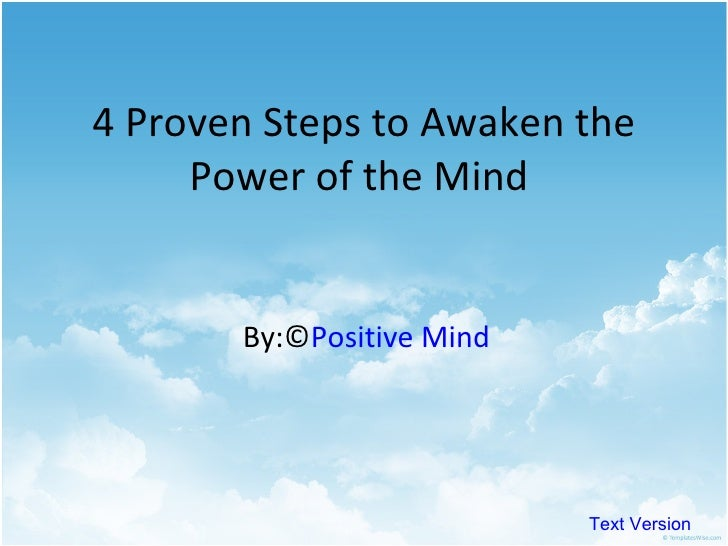 4 Proven Steps to Awaken the Power of the Mind  By:© Positive Mind Text Version